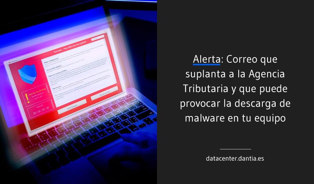 Alerta: Correo que suplanta a la Agencia Tributaria y que puede provocar la descarga de malware en tu equipo