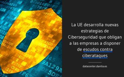 La UE desarrolla nuevas estrategias de Ciberseguridad que obligan a las empresas a disponer de escudos contra ciberataques